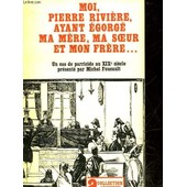 Moi Pierre Riviere, Ayant Egorge Ma Mere, Ma Soeur Et Mon Frere - Un Cas De Parricide Au 19� Siecle de Collectif