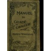 Manuel Du Grade De Cavalerie (Regiments Metropolitains) A L'usage Des Sous-Officiers, Brigadiers Et Eleves Brigadiers de Collectif