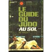 Le Guide Du Judo Au Sol. Ne-Waza de louis arpin