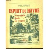 Esprit Du Havre Et Ses Aspects Depuis Ses Origines de Julien Guillemard