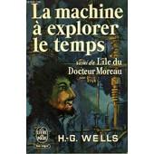 La Machine A Explorer Le Temps - Suivi De L'ile Du Docteur Moreau de h.g. wells
