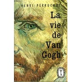 La Vie De Van Gogh de Henri Perruchot