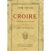 Croire, Histoire D'un Soldat de Fribourg Andr�