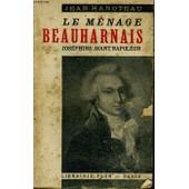 Le Menage Beauharnais - Josephine Avant Napoleon de jean hanoteau
