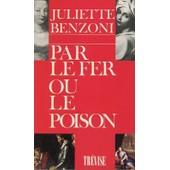 Par Le Fer Ou Le Poison de juliette benzoni