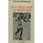 De La Belle Aube Au Triste Soir de Christian Montaignac