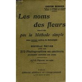 Le Nom Des Fleurs Trouves Par La Methode Simple, Sans Aucune Notion De Botanique de gaston bonnier