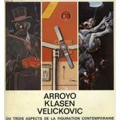 Arroyo, Klasen, Velickovic Ou Trois Aspects De La Figuration Contemporaine - Clo�tre Saint-Louis, Aix-En-Provence, 12 Juillet-29 Ao�t 1982