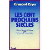 Les Cent Prochains Si�cles - Le Destin Historique De L'homme Selon La Nouvelle Gnose Am�ricaine de Ruyer R