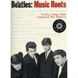 BEATLES MUSIC ROOTS 20 SONGS THAT INSPIRED THE BEATLES PVG AVEC CD