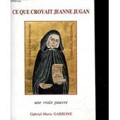 Ce Que Croyait Jeanne Jugan Une Vraie Pauvre de GARRONE GABRIEL-MARIE CARDINAL