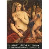 La Peinture Venitienne - Ses Debuts, Son Apogee, Son Declin de Renee Arbour