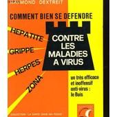 Comment Bien Se Defendre Contre Les Maladies A Virus de raymond dextreit