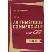 Arithmetique Commerciale Aux C.A.P. Et Complements Pour Le B.E.C. Tome Ii de Chappellet, R.