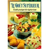 Le Gout Superieur, Guide Pratique Du Vegetarisme de Collectif