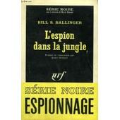 L'espion Dans La Jungle. Collection : Serie Noire N� 992 de Ballinger Bill, S.