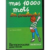 Mes 10000 Mots En Couleurs Le Dictionnaire Pour Ecole 10 000 de didier marcel