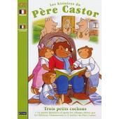 Les Histoires Du P�re Castor - 3 - Trois Petits Cochons de Pascale Moreaux