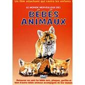 Les B�b�s Animaux - Le Monde Merveilleux Des B�b�s Animaux