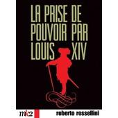 La Prise De Pouvoir Par Louis Xiv de Rossellini Roberto