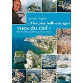 Sylvain Augier : Mes Plus Belles Images Vues Du Ciel de Sylvain Augier
