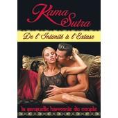 Kama Sutra - De L'intimit� � L'extase