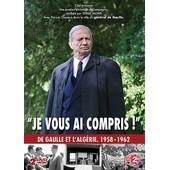 Je Vous Ai Compris - De Gaulle Et L'alg�rie, 1958-1962 de Serge Moati