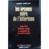 Les Arcanes Noirs De L'hitlerisme de Robert Ambelain
