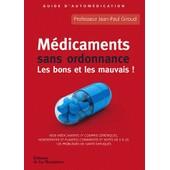 M�dicaments Sans Ordonnance - Les Bons Et Les Mauvais ! de Jean-Paul Giroud