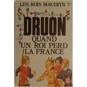 Les Rois Maudits. Tome 7, Quand Un Roi Perd La France. de maurice druon