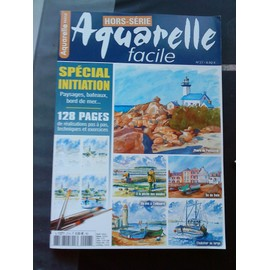 Hors Serie Aquarelle Facile Special Initiation Hors-S�rie N� 27 : Hors Serie Aquarelle Facile Special Initiation