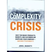 The Complexity Crisis: Why Too Many Products, Markets, And Customers Are Crippling Your Company - And What To Do About It de John L. Mariotti