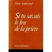Si Tu Savais Le Feu De La Priere de Pierre Soubeyrand