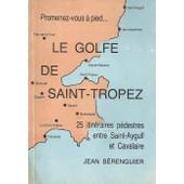 Le Golfe De Saint-Tropez - Promenez-Vous � Pied - 25 Itin�raires P�destres Entre Saint-Aygulf Et Cavalaire de Jean Berenguier