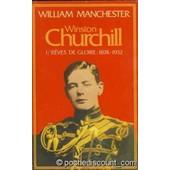 Winston Churchill - Tome1, R�ves De Gloire 1874-1932 de William Manchester