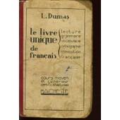 Le Livre Unique De Francais Lecture Grammaire Vocabulaire Orthographe Composition Francaises - Cours Moyen Et Sup�rieur Certificat D'�tudes de L. DUMAS