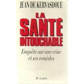 La Sant� Intouchable - Enqu�te Sur Une Crise Et Ses Rem�des de Jean De Kervasdou�