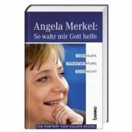 Angela Merkel: So wahr mir Gott helfe: Vertrauen, Verantwortung, Zuversicht