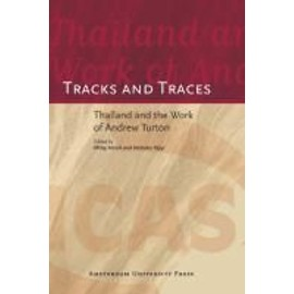 Tracks and Traces: Thailand and the Work of Andrew Turton - Philip Hirsch