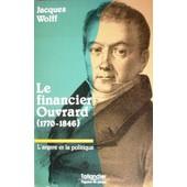 Le Financier Ouvrard - L'argent Et La Politique de Jacques Wolff