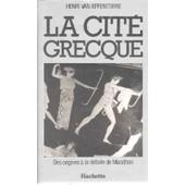 La Cit� Grecque - Des Origines � La D�faite De Marathon de Henri Van Effenterre