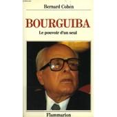 Habib Bourguiba - Le Pouvoir D'un Seul de bernard cohen