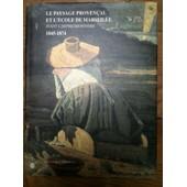 Le Paysage Proven�al Et L'�cole De Marseille Avant L'impressionnisme - 1845-1874 de Jean-Roger Soubiran