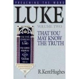 Luke (Vol. 2): That You May Know the Truth - R. Kent Hughes