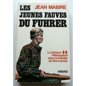 Les Jeunes Fauves Du F�hrer - La Division S.S. Hitlerjugend Dans La Bataille De Normandie de jean mabire