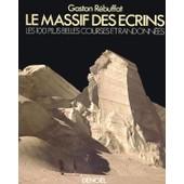 Le Massif Des Ecrins - Les 100 Plus Belles Courses Et Randonnees de GASTON REBUFFAT