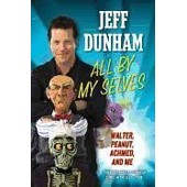 All By My Selves: Walter, Peanut, Achmed, And Me de Jeff Dunham