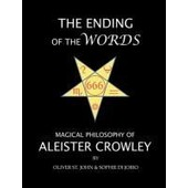 The Ending Of The Words - Magical Philosophy Of Aleister Crowley de Oliver St John