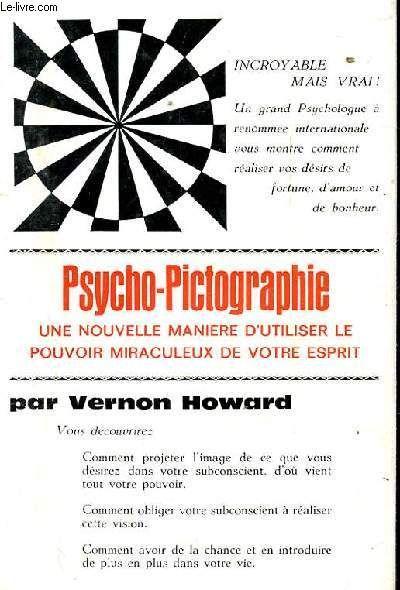 La Psycho-Pictographie. Une Nouvelle Maniere D'utiliser Le Pouvoir Miraculeux De Votre Esprit