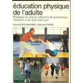 �ducation Physique De L'adulte - P�dagogie De S�ances Collectives De Gymnastique Volontaire Et De Sport Pour Tous de Paris, Bernard